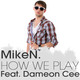 Miken feat. Dameon Cee How We Play