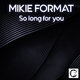 Mikie Format - So Long for You