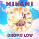 Minami Drop It Low