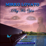 Play for You(Acoustic Cut Versions ) by Mirko*Lovato mp3 download