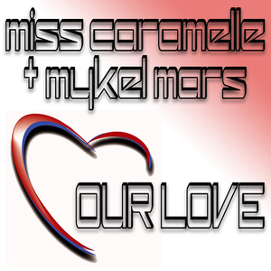 Miss Caramelle & Mykel Mars - Our Love (Remixes) (Bikini Sounds)