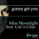 Miss Moonlight Feat. Cut 'n' Glue Gonna Get You