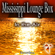 Mississippi Lounge Box - In the Air