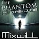 Mixwill The Phantom of the Club