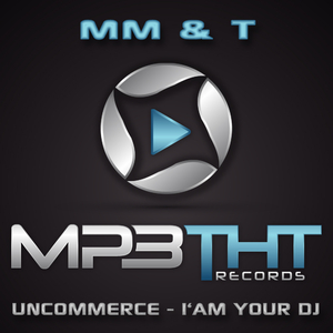 Mm&t - Uncommerce - I Am Your Dj (Mp3tht Records)