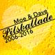 Moe & Dave Pilsballade: 2006 -2016