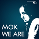Mok We Are
