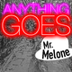 Mr. Melone Anything Goes