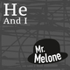 Mr. Melone He and I