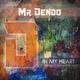 Mr Dendo In My Heart