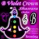 My Meditation Music - B - Violet Crown Shasrara Chakra: Understanding, Enlightenment & Cosmic Conciousness