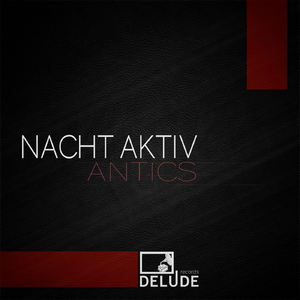 Nacht Aktiv - Antics (Delude Records)