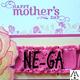 Ne-Ga Happy Mothers Day
