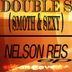 Nelson Reis Double S (Smoth & Sexy)