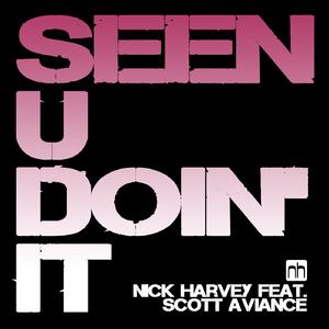 Nick Harvey feat. Scott Aviance - Seen U Doin' It 2K15 (Nick Harvey Music)