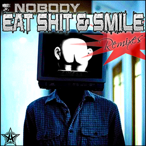 Nobody - Eat Shit and Smile (Remixes) (Antistar Records)