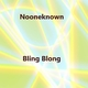 Nooneknown - Bling Blong