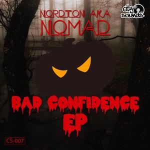 Nordton a.k.a. Nomad - Bad Confidence - EP (CitySounds)