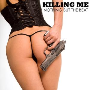 Nothing but the Beat - Killing Me (Bikini Sounds Rec.)