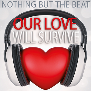 Nothing but the Beat - Our Love Will Survive (Bikini Sounds Rec.)