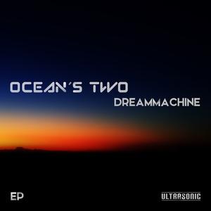 Ocean's Two - Dreammachine EP (Ultrasonic)