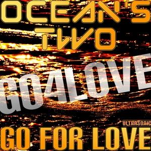 Ocean's Two - Go for Love (Ultrasonic)