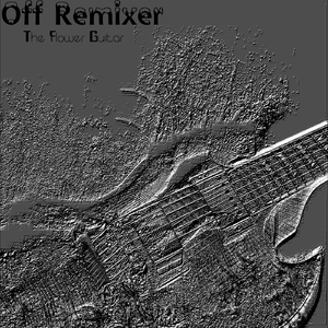 Off Remixer - The Flower Guitar (Self Made Recordings)