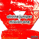 Olivine Juniper Mission One
