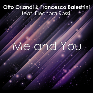 Otto Orlandi & Francesco Balestrini Ft. Eleonora Rossi - Me and You  (Forbeat)