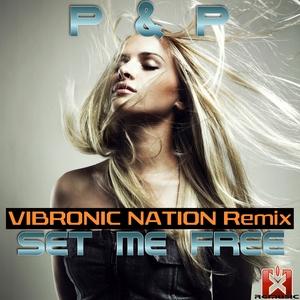 P & P - Set Me Free(Vibronic Nation Remix) (Rgmusic Records)