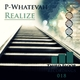 P-Whatevah - Realize