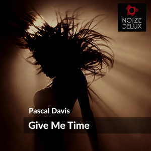Pascal Davis - Give Me Time (Noize Delux)