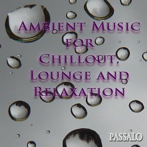 Passalo - Ambient Music for Chillout, Lounge And Relaxation (Passalo Music)