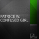 Patrice W. Confused Girl