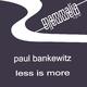 Paul Bankewitz Less Is More