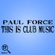 Paul Force - This Is Club Music