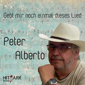 Peter Alberto - Gebt mir noch einmal dieses Lied  (Hitpark Records)