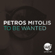 Petros Mitolis To Be Wanted