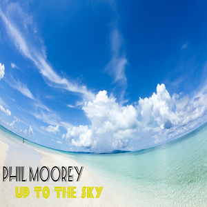 Phil Moorey - Up to the Sky(Remix) (Philmooreyrecords)