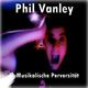 Phil Vanley Musikalische Perversität