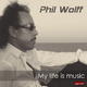 Phil Wolff My Life Is Music