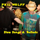 Phil Wolff Slow Songs & Ballads