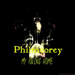 Philmoorey  - My Loving Home (Philmooreyrecords)