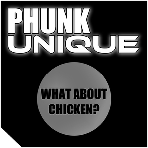 Phunk Unique - What About Chicken (Xlr8r Records)