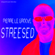 Pierre Le Groove Streesed