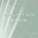 Splinter Bomb Ep by Pitch Twit & Bonn Lewis mp3 download