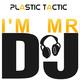 Plastic Tactic I'm Mr DJ