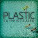 Plastic So-Phisticated