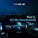 Post S. It's My Dreamworld