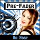 Pre-Fader No Fear